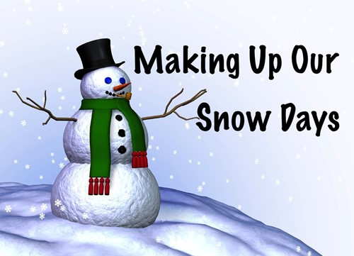 Snow Day Makeups - Last Day of School will be Thurs, May 30th