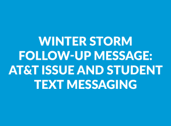 Winter Storm Follow-Up Message: AT&T Issue and Student Text Messaging