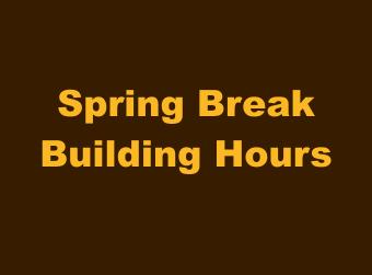 Spring Break Building Hours