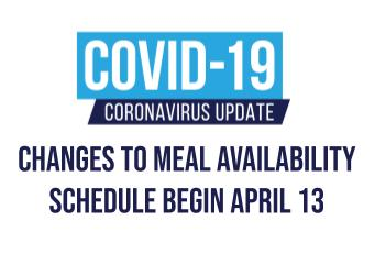Changes to Meal Availability Schedule Begin April 13