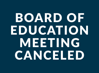 Board of Education Meeting Canceled on Tuesday, January 22nd