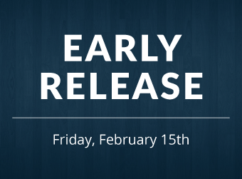 Reminder: February 15th is an Early Release Day