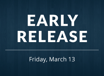 March 13th is an Early Release Day for K-12 Students (Preschool Will Attend School As Normal)