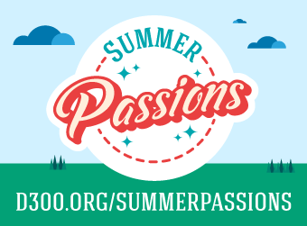 District 300 Launches Summer Passion Project