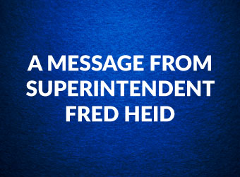 A Message from Superintendent Fred Heid